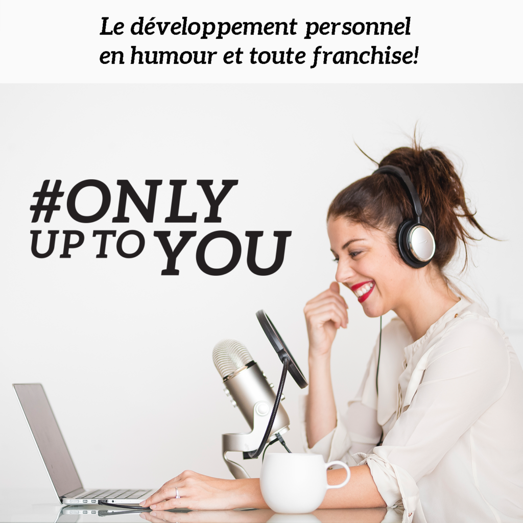 Only up to you podcast développement personnel coaching